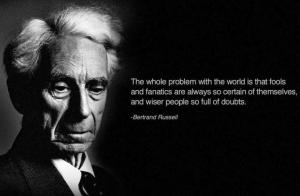 Bertrand-Russell-the-whole-problem-with-the-world-is-that-fools-and-fantatics-are-always-so-certain-of-themselves-wiser-pepole-so-full-of-doubts